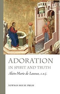adoration-in-spirit-and-truth-Rev-Alain-Marie-de-Lassus-CSJ-200